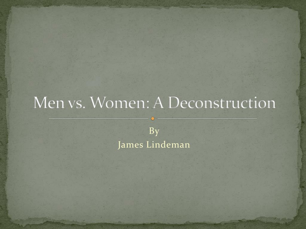 men vs women a deconstruction l.