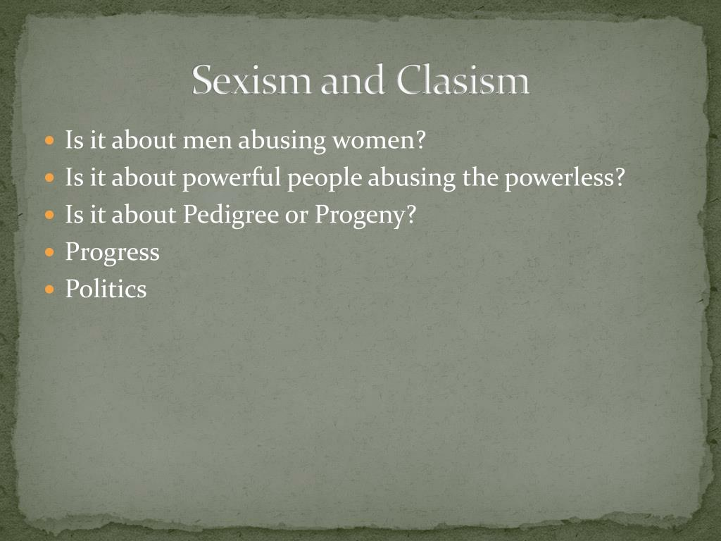 Sexism and Clasism