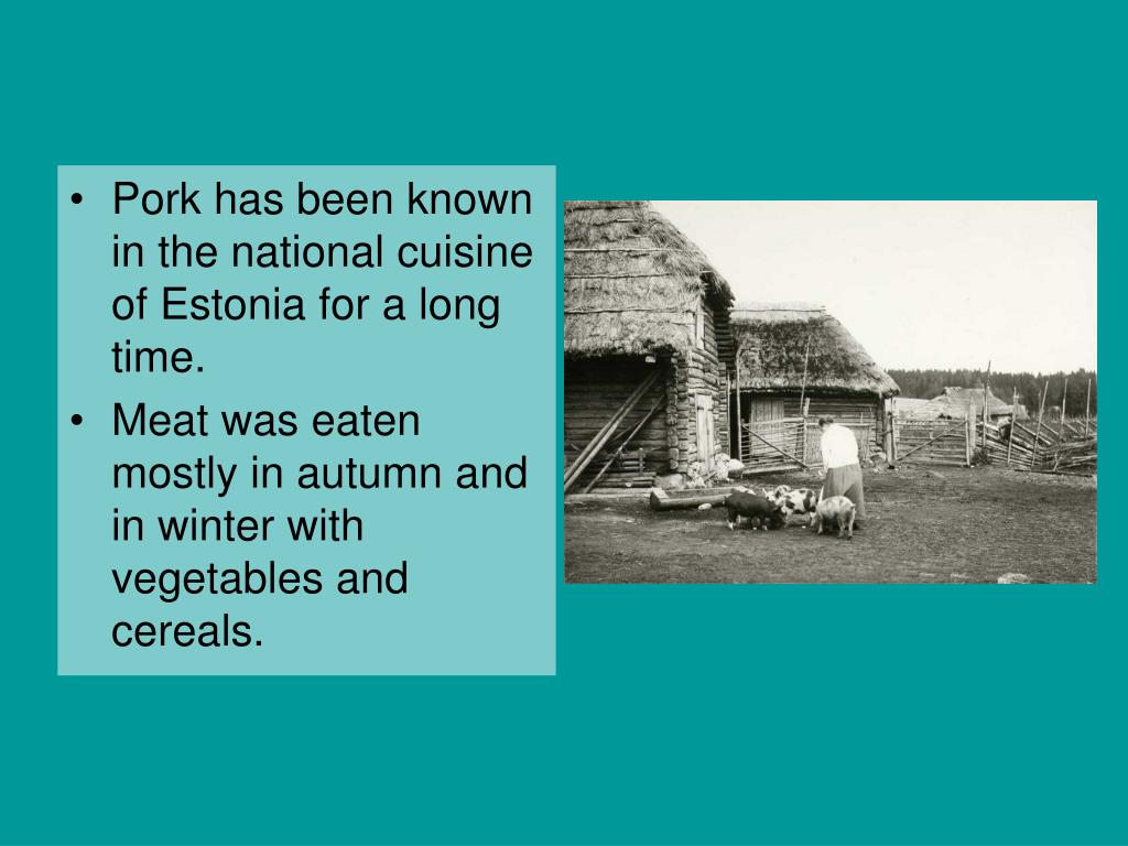 Pork has been known in the national cuisine of Estonia for a long time.