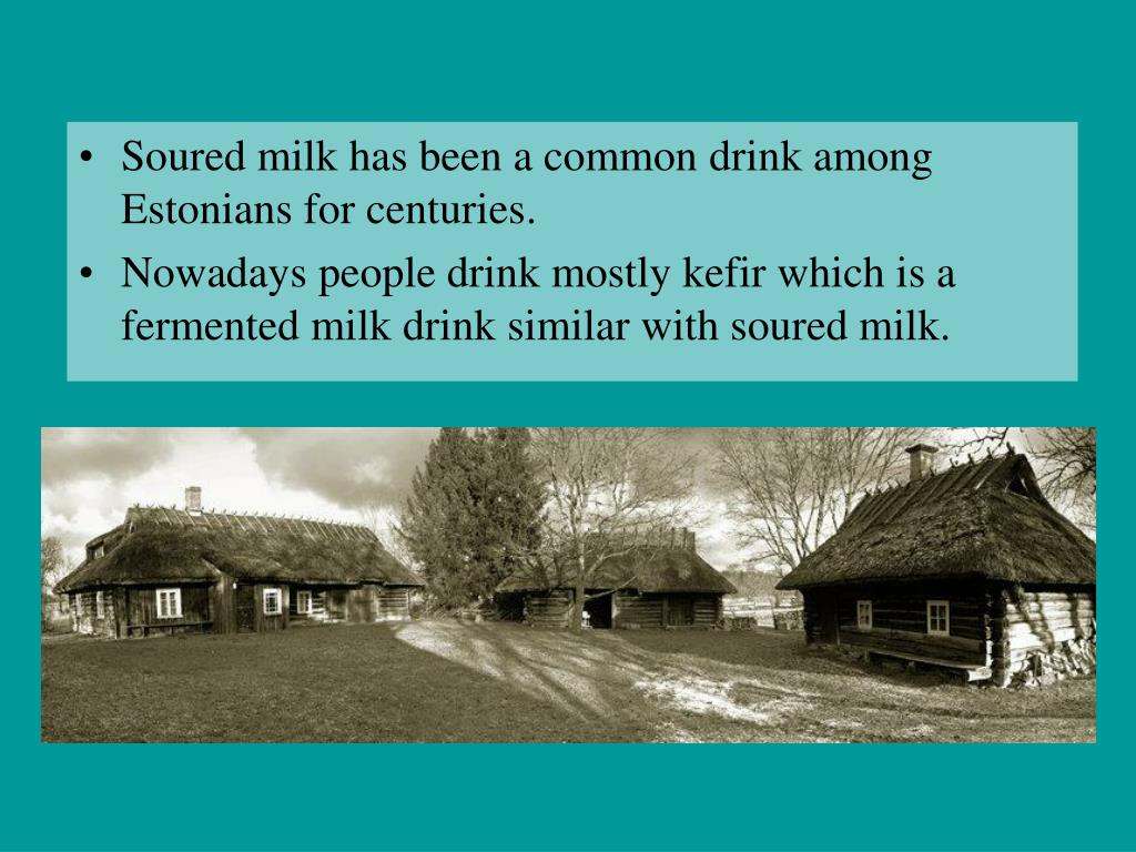 Soured milk has been a common drink among Estonians for centuries
