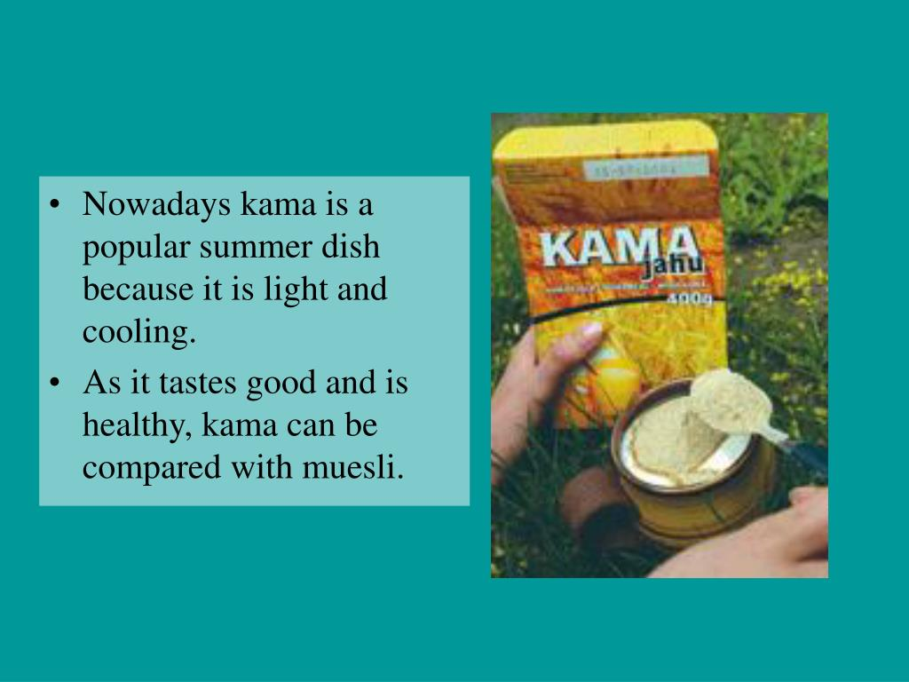 Nowadays kama is a popular summer dish because it is light and cooling.