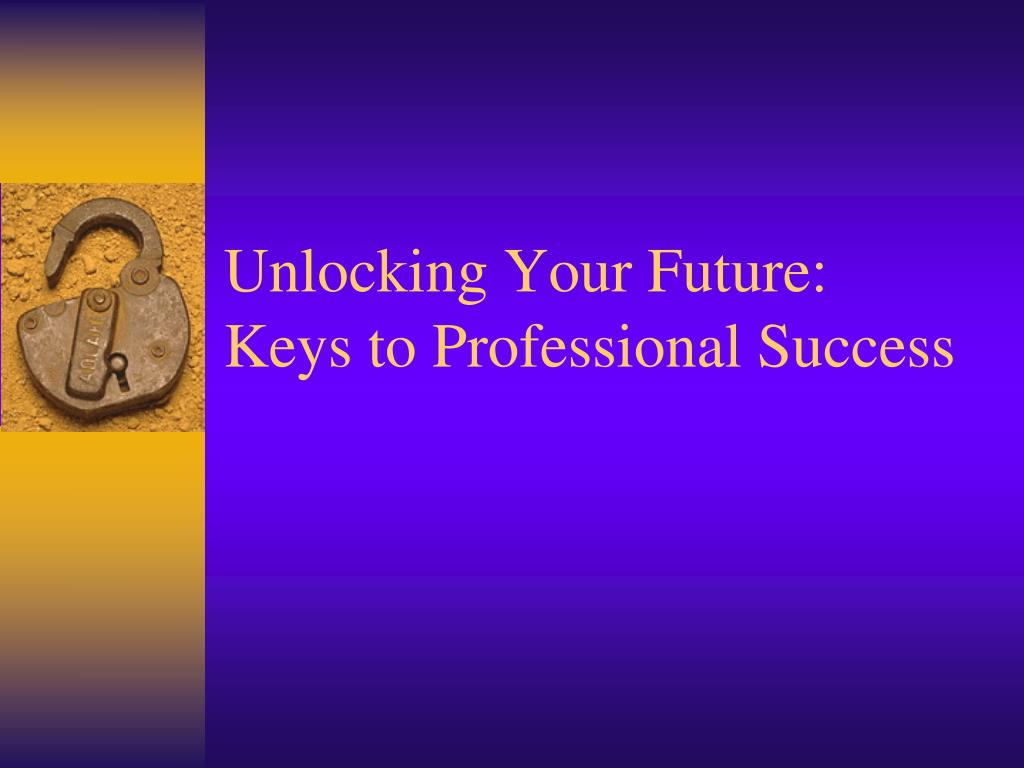 unlocking your future keys to professional success l.