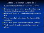 ashp guidelines appendix c recommendations for use of gloves17