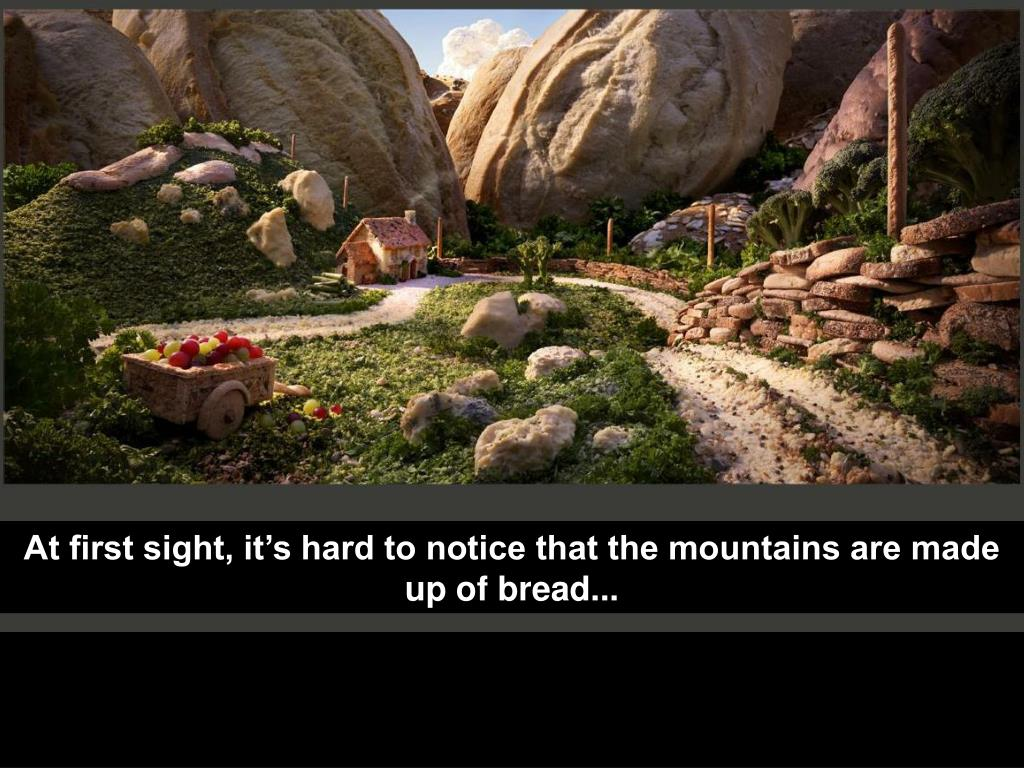 At first sight, it's hard to notice that the mountains are made up of bread...