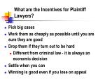 what are the incentives for plaintiff lawyers