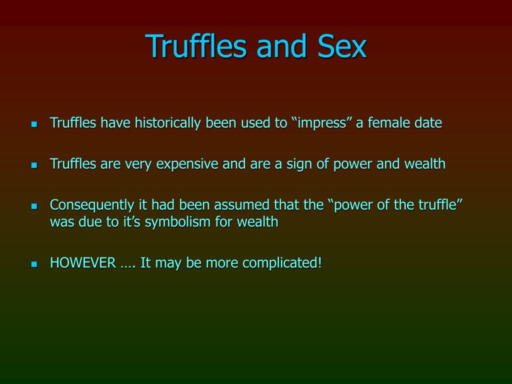 Truffles and Sex