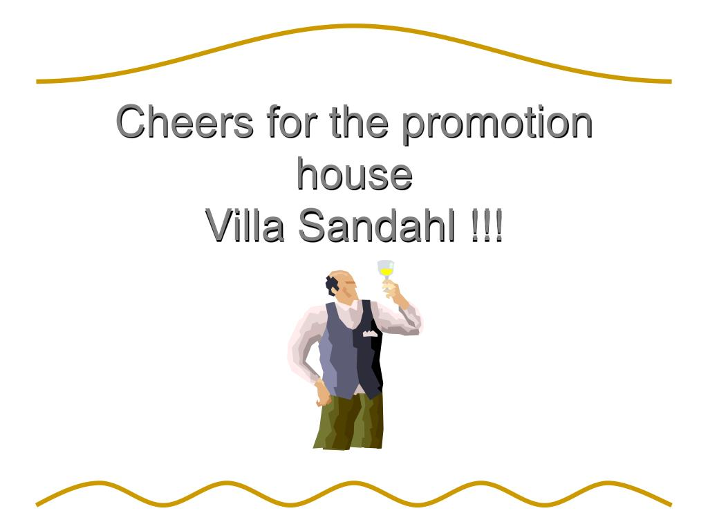Cheers for the promotion house