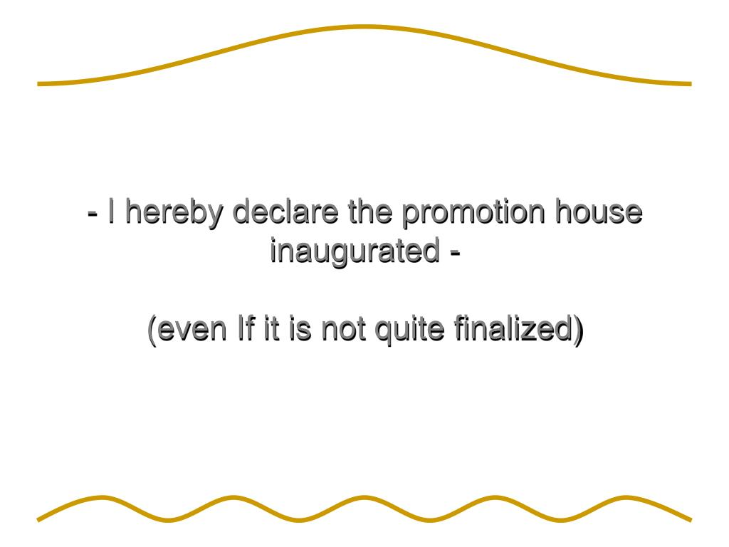 - I hereby declare the promotion house inaugurated -