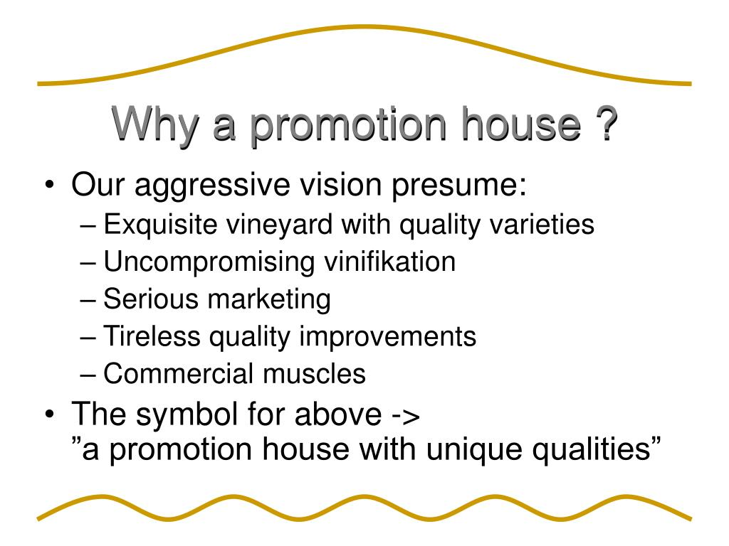 Why a promotion house ?