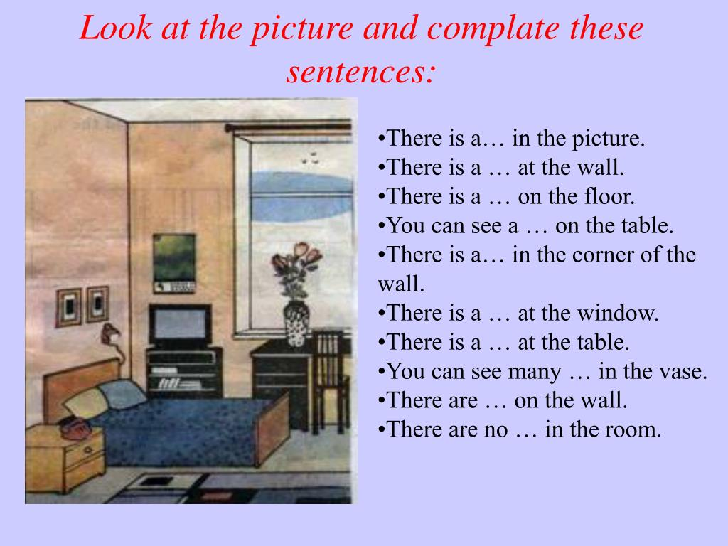 Look at the picture and complate these sentences: