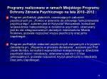 programy realizowane w ramach miejskiego programu ochrony zdrowia psychicznego na lata 2010 2012