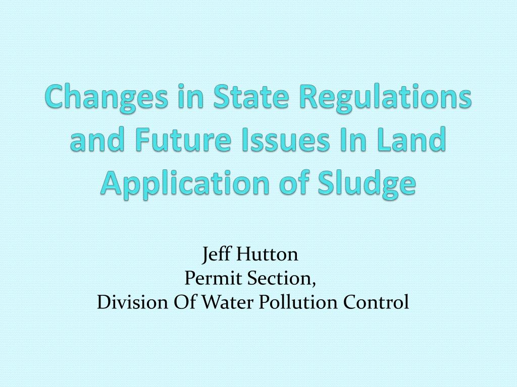 changes in state regulations and future issues in land application of sludge l.