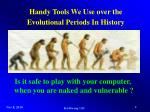 handy tools we use over the evolutional periods in history