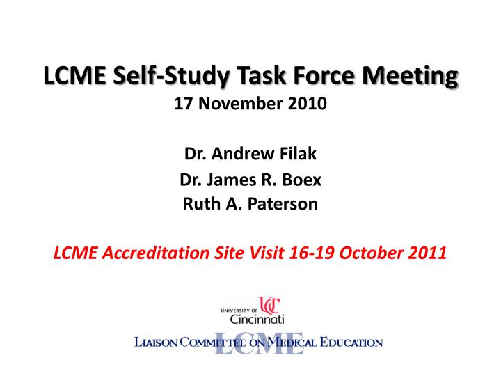 lcme self study task force meeting 17 november 2010 dr andrew filak dr james r boex ruth a paterson n.