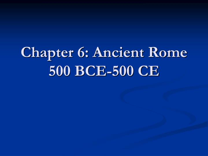 chapter 6 ancient rome 500 bce 500 ce n.