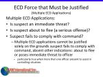 ecd force that must be justified multiple ecd applications