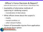 officer s force decision report especially where person is not active threat or attempting to flee60