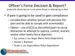 officer s force decision report especially where person is not active threat or attempting to flee62