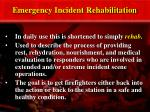 emergency incident rehabilitation