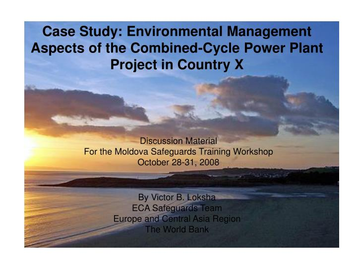 Case study environmental management aspects of the combined cycle power plant project in country x