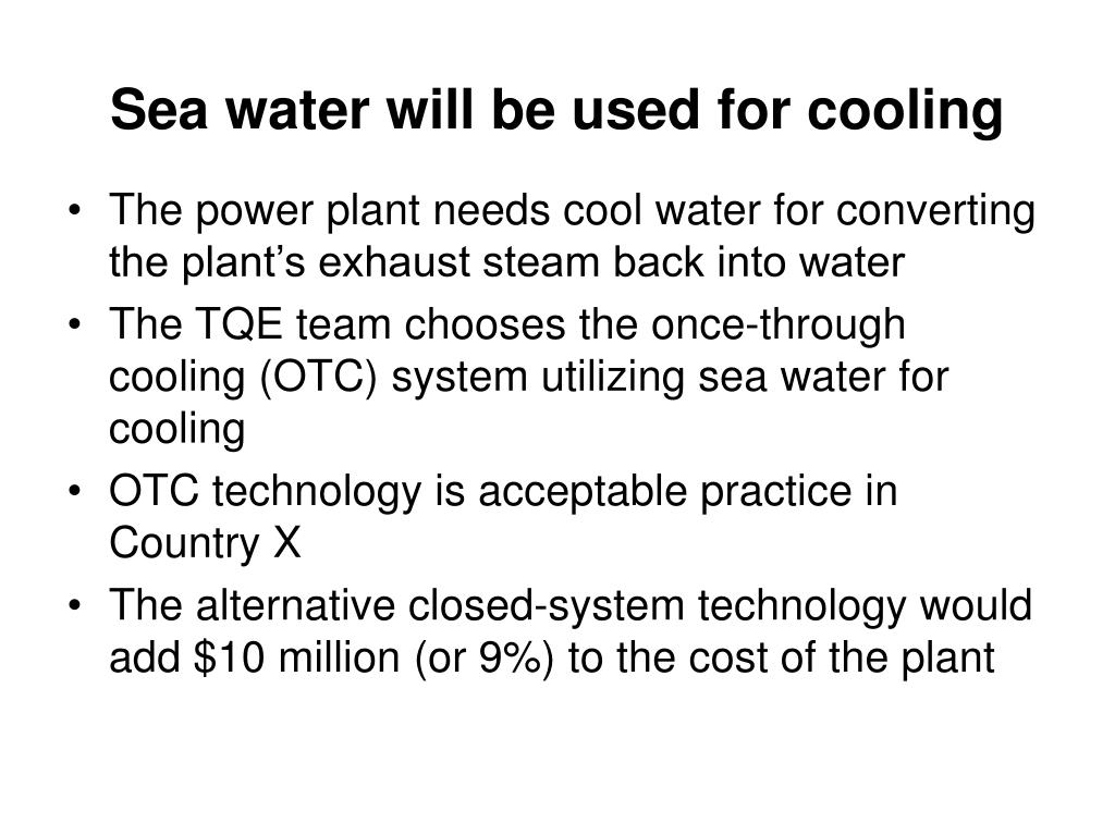 Sea water will be used for cooling