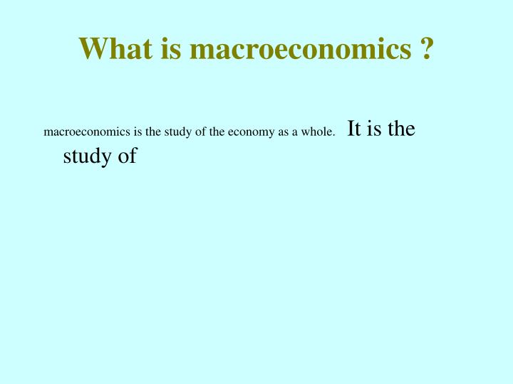 What is macroeconomics ?