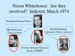 nixon whitehouse are they involved indicted march 1974