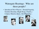 watergate hearings who are these people