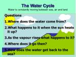 the water cycle water is constantly moving between sea air and land16
