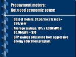 prepayment meters not good economic sense