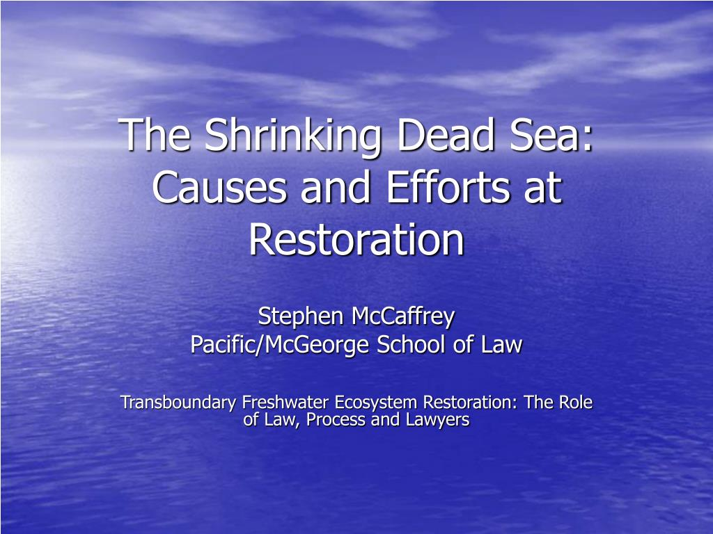the shrinking dead sea causes and efforts at restoration l.