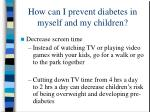 how can i prevent diabetes in myself and my children26