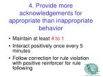 4 provide more acknowledgements for appropriate than inappropriate behavior