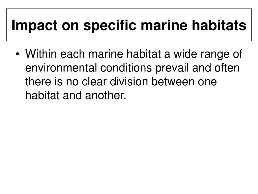 Impact on specific marine habitats