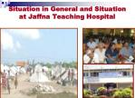 situation in general and situation at jaffna teaching hospital