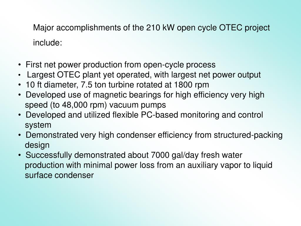 Major accomplishments of the 210 kW open cycle OTEC project include: