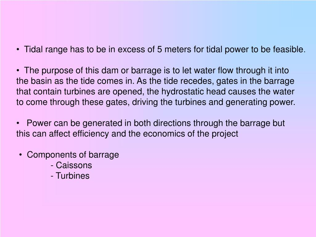 Tidal range has to be in excess of 5 meters for tidal power to be feasible