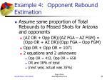 example 4 opponent rebound estimation21
