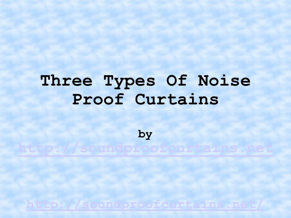 three types of noise proof curtains by http soundproofcurtains net l.