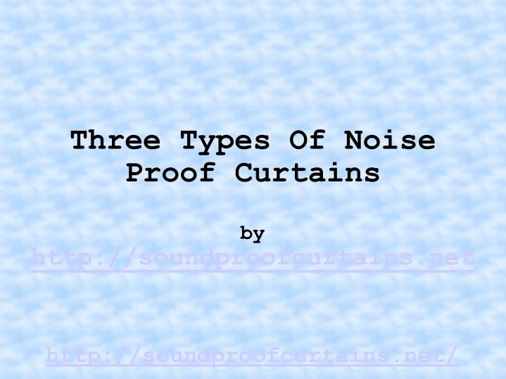 Three types of noise proof curtains by http soundproofcurtains net
