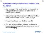 forward currency transactions are not just for banks