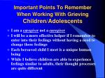 important points to remember when working with grieving children adolescents