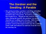 the gardner and the seedling a parable