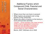 additional factors which compound child parental and social characteristics