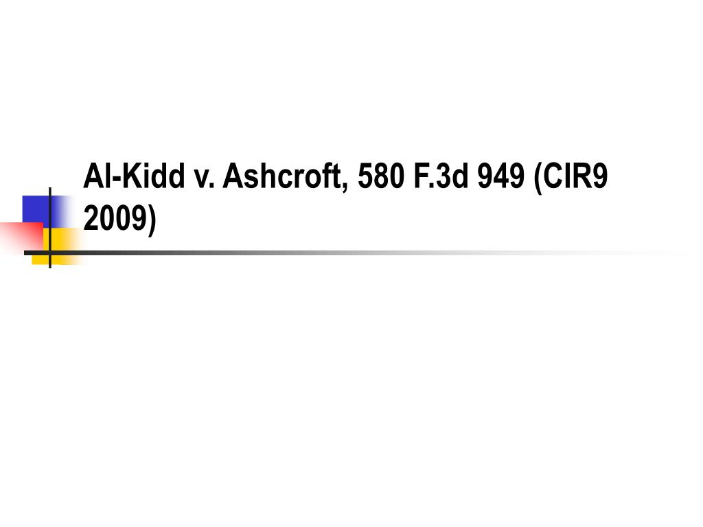 al kidd v ashcroft 580 f 3d 949 cir9 2009 l.