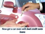 now get a car even with bad credit auto loans