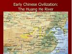 early chinese civilization the huang he river