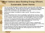 what i believe about building energy efficient sustainable green homes
