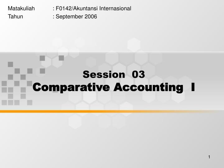 session 03 comparative accounting i n.