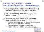the first tricky thing about t bills their price is quoted on a discounted basis